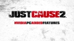 NVIDIA-Related Features Video | Just Cause 2 Videos